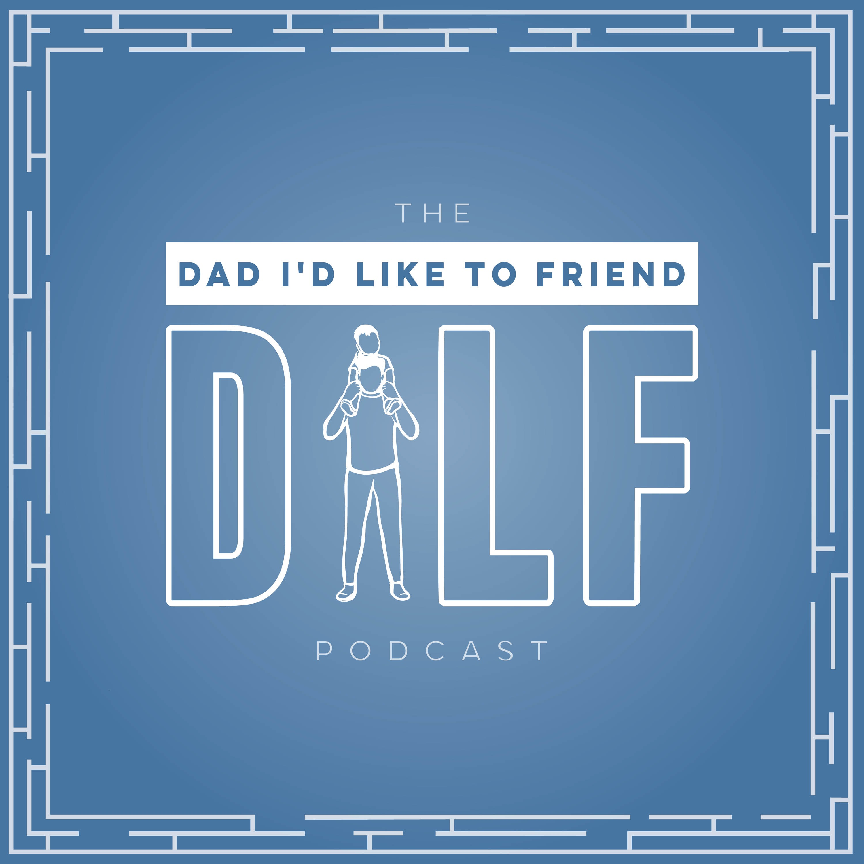 top parenting podcast, Dad I'd Like To Friend (The DILF Podcast)